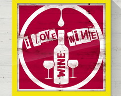 Quadro Decorativo I Love Wine 50x50