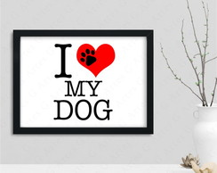Quadro I Love my dog cód: 113 - A4