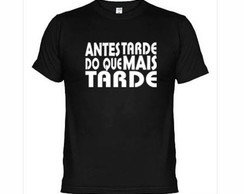 Camisetas Antes Tarde Do Que Mais Tarde