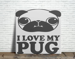 Quadro Decorativo I Love My Pug