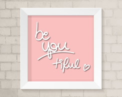 Quadro Frases - Be You Tiful