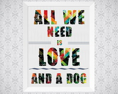 Quadro - All We Need is love and a Dog - 30x21cm