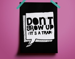 Poster Dont grow up its a trap