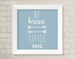 Quadro Infantil - Be Brave Little One