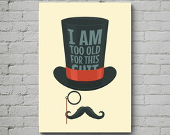 Quadro Poster Mdf I am too old