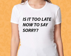 Camiseta Is It too Late Now To Say Sorry