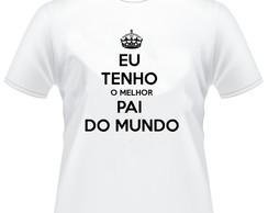 Camiseta Eu Tenho O Melhor Pai Do Mundo No Elo7 Lv Adesivos E