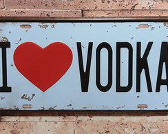 Placa Decorativa em Metal I Love Vodka