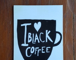 Quadro I Love Black Coffee