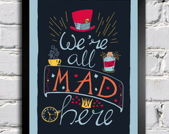 Poster com Moldura We're All Mad Here 6