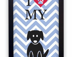 Quadro Decorativo I Love My Pet