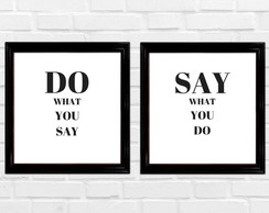do what you say; say what you do