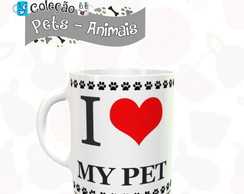 Caneca Porcelana pet i love my pet eu amo meu pet