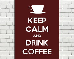 Placa Decorativa Keep Calm and Drimk Coffee 20x28
