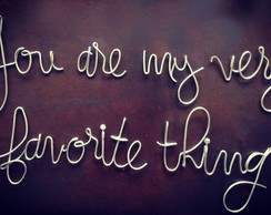 Frase de parede (arame) - You are my very favorite thing