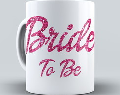 Caneca Bride To Be