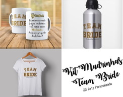 Kit Madrinhas - Team Bride - Camiseta, Caneca e Squeeze