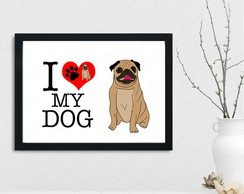 Quadro I love my dog cachorro pug cute cód: 215s