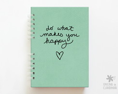 Caderno Do what makes you happy