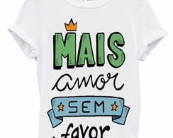 T-Shirt - Mais amor sem Favor