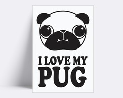 Placa decorativa/ I LOVE MY PUG 62