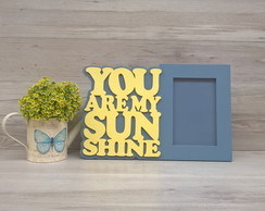 Porta Retrato You Are My Sunshine - para foto 10 x 15 cm
