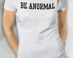 Camiseta - Be Anormal - Fem BW