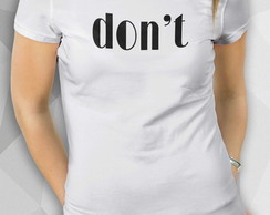 Camiseta - Don't - Fem BW