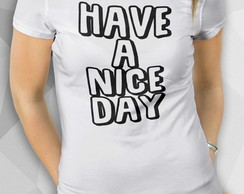 Camiseta - Have a Nice Day - Fem BW