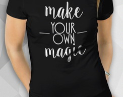 Camiseta - MAKE MAGIC- Fem BW