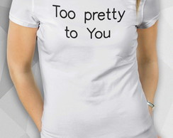 Camiseta - Too Pretty to You - Fem BW