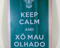 Quadro Keep Calm and Xo Mau Olhado