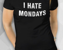 Camiseta - I HATE MONDAYS - Masc Fem BW