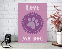 Placa Decorativa 20x30 MDF - Love My Cat / Love My Dog