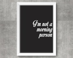 Pôster - I'm not a morning person