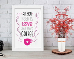 Poster com Moldura All you need is love and more cofee