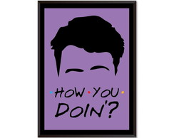 Quadro Poster Frase How You Doin 30x40cm #8042A