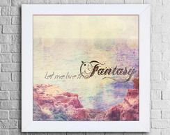 Quadro decorativo: let me live that fantasy