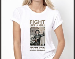 Camiseta Heroínas Fight Like A Girl Joana D'Arc