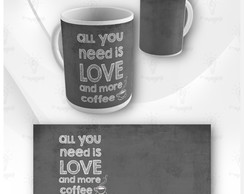 Caneca All You Need Is Love And More Coffee
