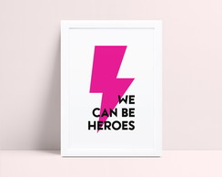 Quadro We Can Be Heroes