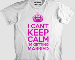 Camisa I CAN'T KEEP CALM I'M GETTING MARRIED - ROSA