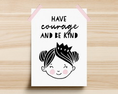 Poster Have Courage And Be Kind