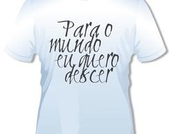 971c766089 ... Camiseta Para o mundo eu quero descer branca