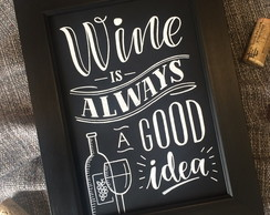"Chalckboard ""Wine is always a good ideia"""