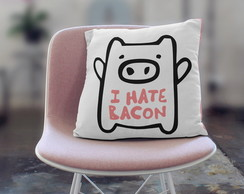 ALMOFADA I HATE BACON
