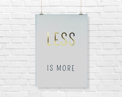 Poster Decorativo Frases Less is More Cinza e Foil Dourado