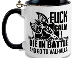 Caneca Viking - Fuck Calm Die In Battle And Go To Valhalla