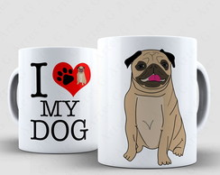 Caneca I Love My Dog Pug - Xicara 839