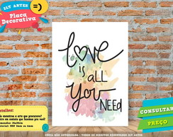Placa Decorativa -Love is All you Need - REF458